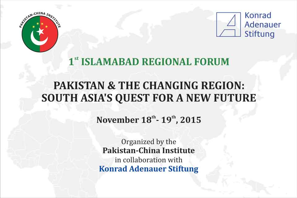 1st Islamabad Regional Forum - Pakistan and the Changing Region: South Asia's Quest for a New Future
